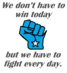 graphic is blue fist in shape of Wisconsin. Text is we don't have to win today but we have to fight every day.